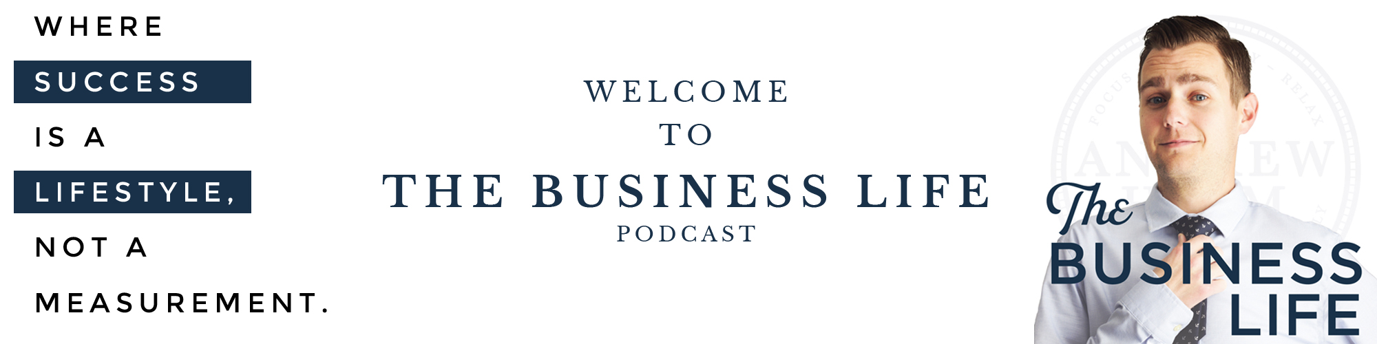 The Business Life podcast: Where success is a lifestyle, not a measurement.