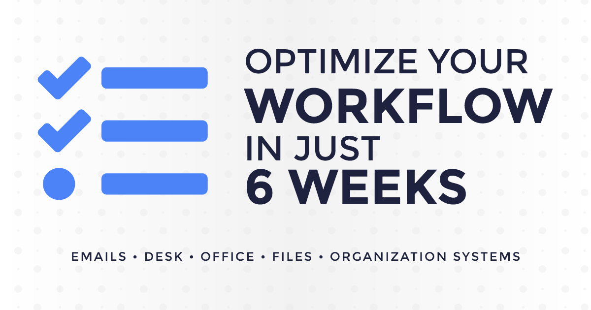 Optimize Your Workflow & Workspace six week challenge